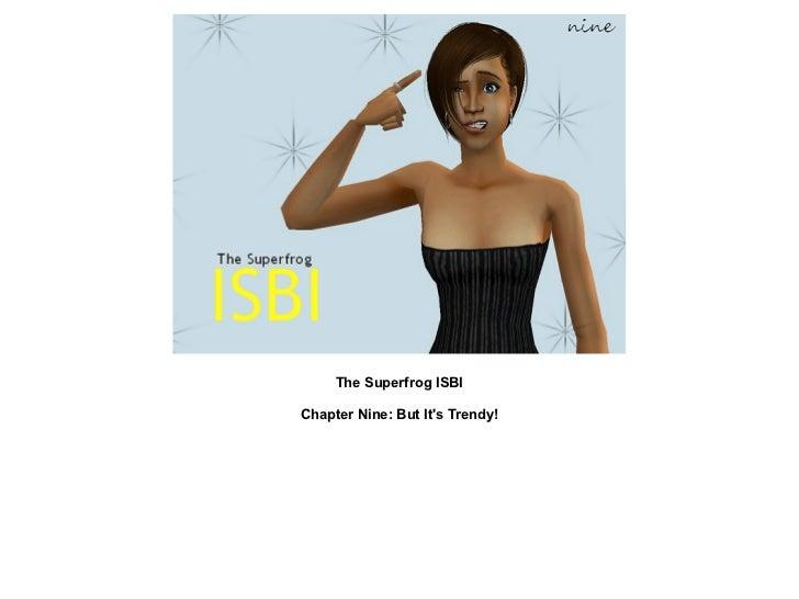 The Superfrog ISBI: Chapter Nine