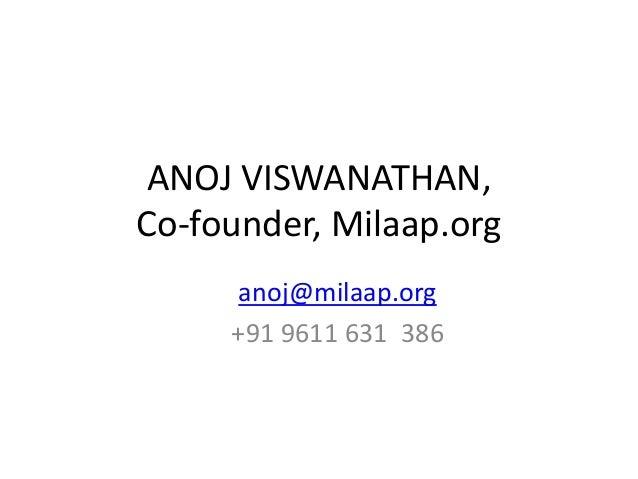 ANOJ VISWANATHAN, Co-founder, Milaap.org anoj@milaap.org +91 9611 631 386