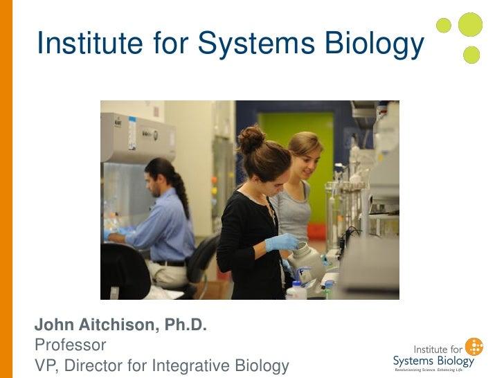 Institute for Systems BiologyJohn Aitchison, Ph.D.ProfessorVP, Director for Integrative Biology