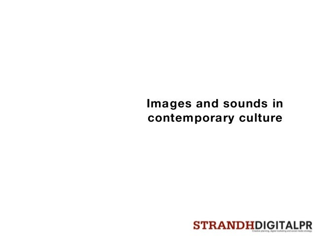 Images and sounds in contemporary culture
