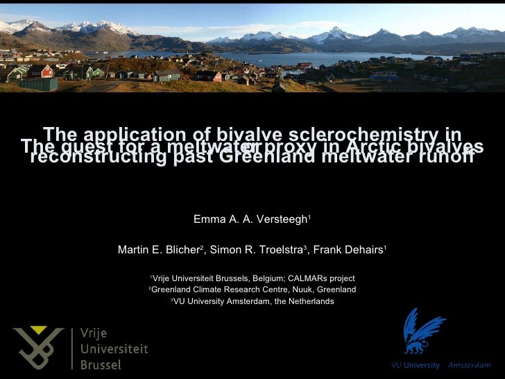 The application of bivalve sclerochemistry in reconstructing past Greenland meltwater runoff Emma A. A. Versteegh 1 Martin...