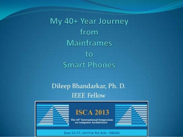 Dileep Bhandarkar, Ph. D.IEEE Fellow