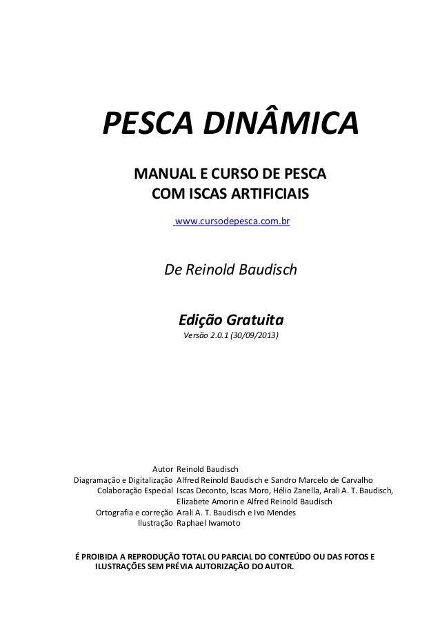 PESCA DINÂMICA MANUAL E CURSO DE PESCA COM ISCAS ARTIFICIAIS www.cursodepesca.com.br De Reinold Baudisch Edição Gratuita V...