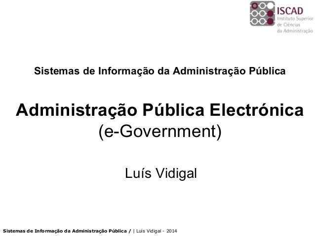 Sistemas de Informação da Administração Pública / | Luís Vidigal - 2014 Sistemas de Informação da Administração Pública Ad...
