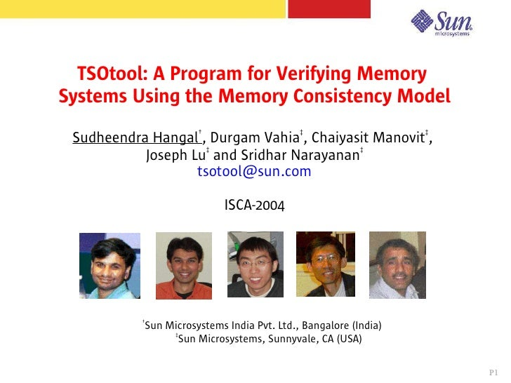 TSOtool: A Program for Verifying Memory Systems Using the Memory Consistency Model  Sudheendra Hangal†, Durgam Vahia‡, Cha...