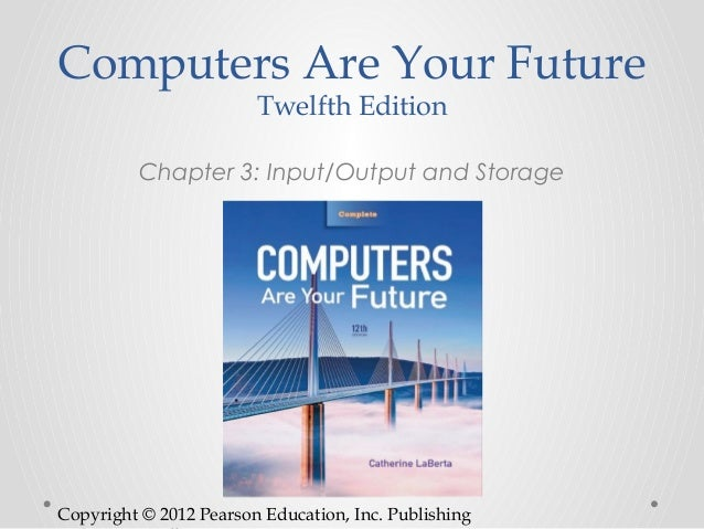 Computers Are Your Future                        Twelfth Edition         Chapter 3: Input/Output and StorageCopyright © 20...