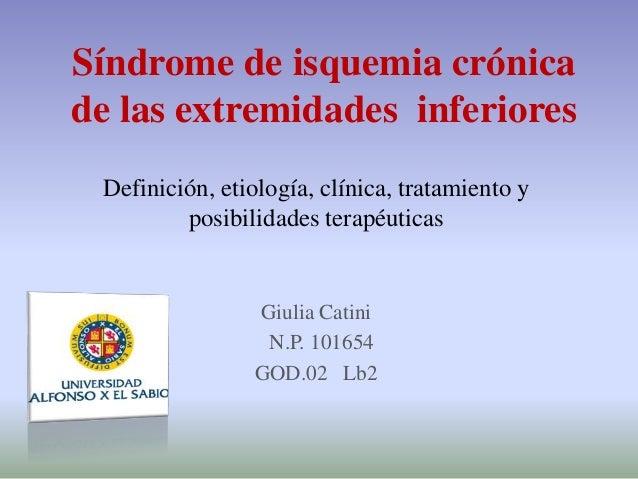 Síndrome de isquemia crónicade las extremidades inferiores Definición, etiología, clínica, tratamiento y         posibilid...