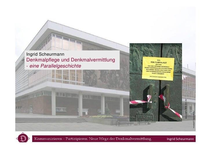 Ingrid ScheurmannDenkmalpflege und Denkmalvermittlung- eine Parallelgeschichte                                            ...