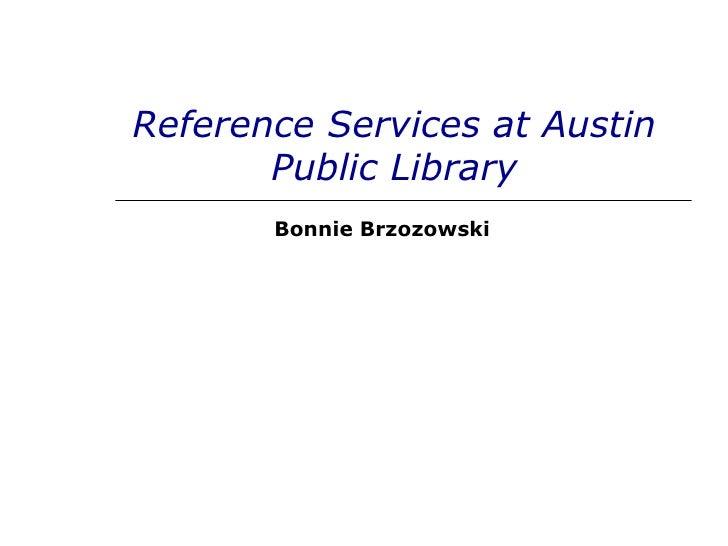 Reference Services at Austin Public Library Bonnie Brzozowski