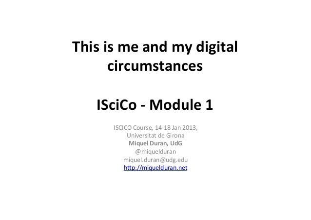 This	  is	  me	  and	  my	  digital	           circumstances	                       	      ISciCo	  -­‐	  Module	  1	     ...
