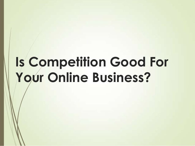 Is competition good for your online business
