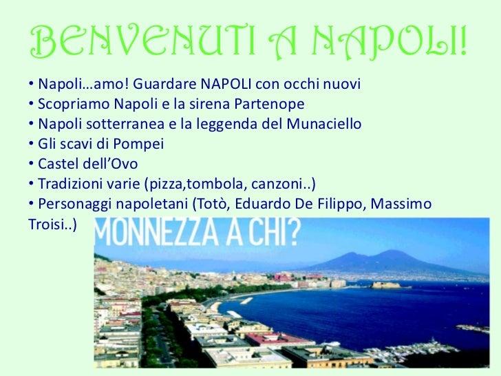 BENVENUTI A NAPOLI!<br /><ul><li> Napoli…amo! Guardare NAPOLI con occhi nuovi