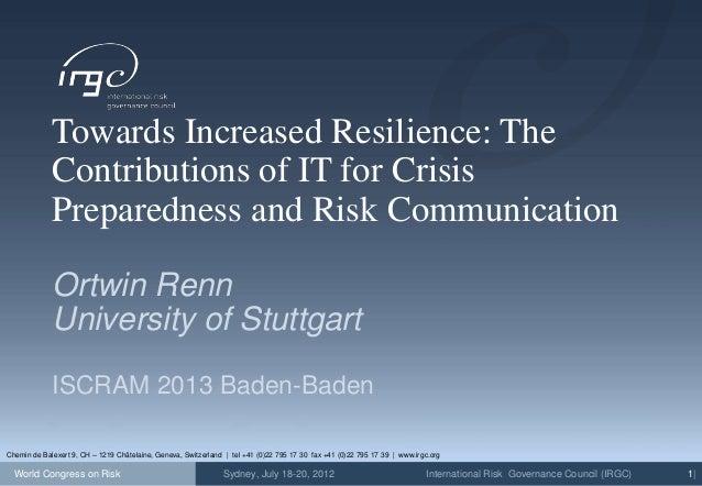 World Congress on Risk International Risk Governance Council (IRGC) 1|Sydney, July 18-20, 2012Towards Increased Resilience...