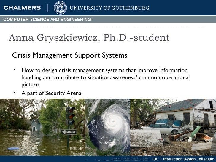 Anna Gryszkiewicz, Ph.D.-student <ul><li>Crisis Management Support Systems </li></ul><ul><li>How to design crisis manageme...