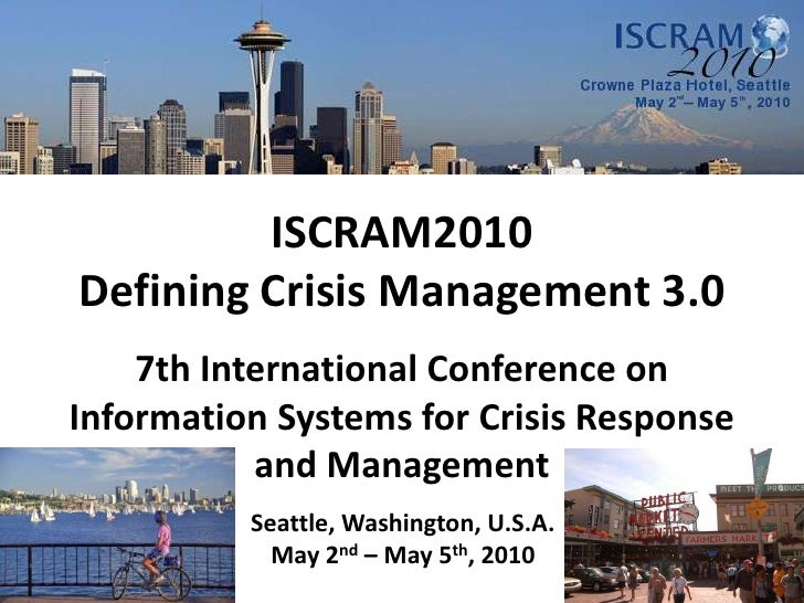 ISCRAM2010 Defining Crisis Management 3.0 7th International Conference on Information Systems for Crisis Response and Mana...