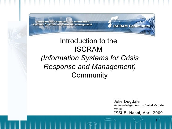 Introduction to the  ISCRAM  (Information Systems for Crisis Response and Management)  Community Julie Dugdale Acknowledge...