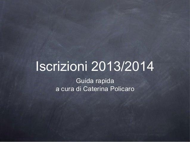 Iscrizioni 2013/2014          Guida rapida   a cura di Caterina Policaro