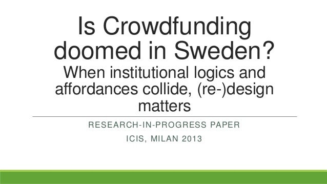 Is Crowdfunding doomed in Sweden? When institutional logics and affordances collide, (re-)design matters RESEARCH-IN-PROGR...