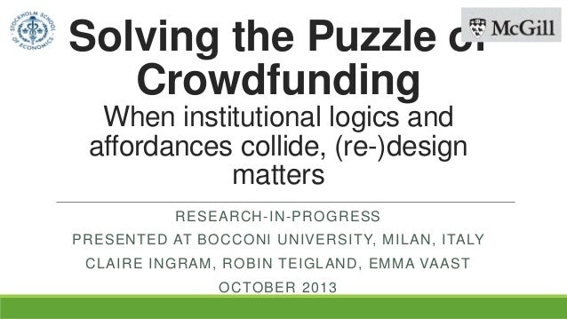 Solving the Puzzle of Crowdfunding When institutional logics and affordances collide, (re-)design matters RESEARCH-IN-PROG...