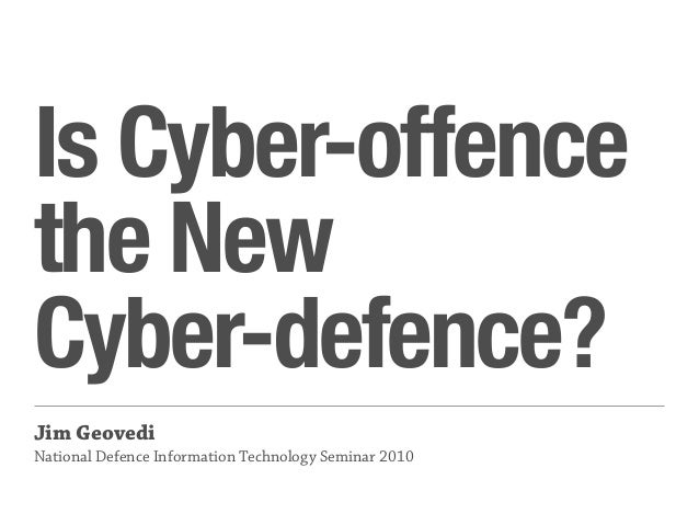 Is Cyber-offence the New Cyber-defence? Jim Geovedi National Defence Information Technology Seminar 2010