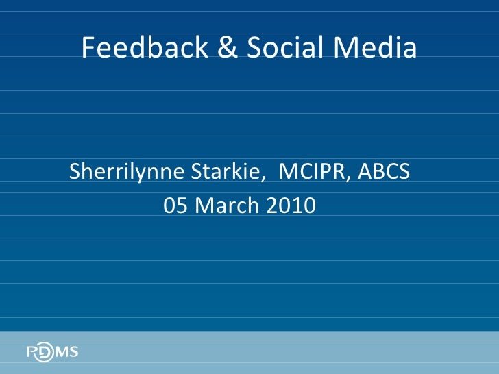 Feedback & Social Media Sherrilynne Starkie,  MCIPR, ABCS 05 March 2010