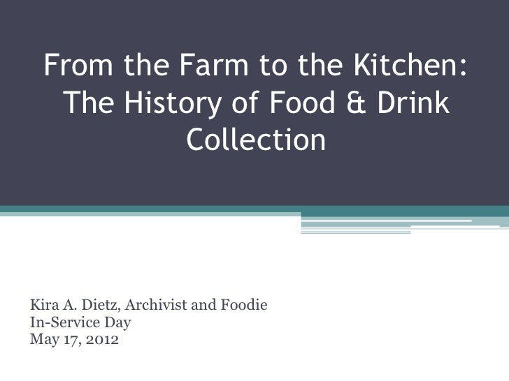 From the Farm to the Kitchen:   The History of Food & Drink           CollectionKira A. Dietz, Archivist and FoodieIn-Serv...