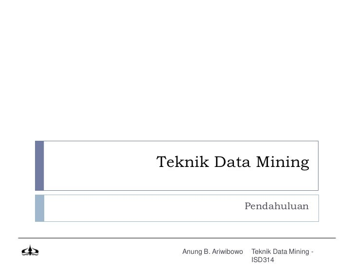 Teknik Data Mining                        Pendahuluan   Anung B. Ariwibowo    Teknik Data Mining -                        ...