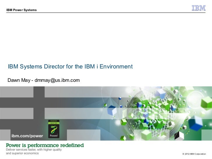 IBM Power SystemsIBM Systems Director for the IBM i EnvironmentDawn May - dmmay@us.ibm.com                                ...