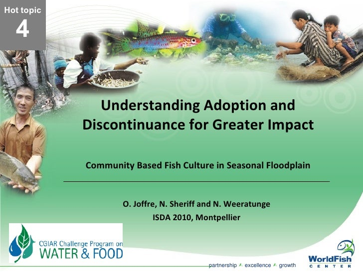 Understanding Adoption and Discontinuance for Greater Impact Community Based Fish Culture in Seasonal Floodplain O. Joffre...