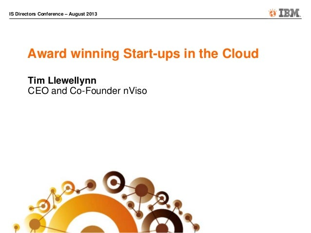 IS Directors Conference – August 2013 Award winning Start-ups in the Cloud Tim Llewellynn CEO and Co-Founder nViso