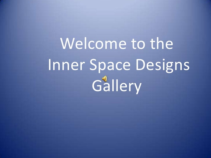 Welcome to the<br /> Inner Space Designs Gallery<br />