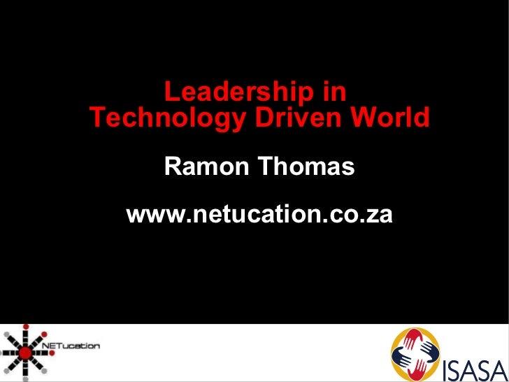 <ul><ul><li>Leadership in  </li></ul></ul><ul><ul><li>Technology Driven World </li></ul></ul><ul><ul><li>Ramon Thomas </li...