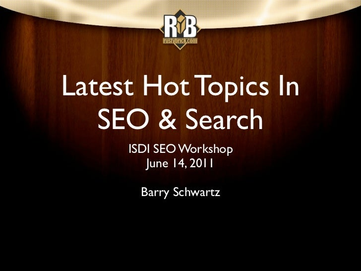 Latest Hot Topics In   SEO & Search     ISDI SEO Workshop        June 14, 2011       Barry Schwartz