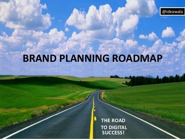 @ideawala  BRAND PLANNING ROADMAP  THE ROAD TO DIGITAL SUCCESS!