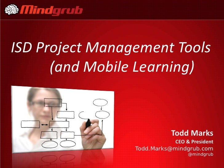ISD Project Management Tools      (and Mobile Learning)                             Todd Marks                            ...