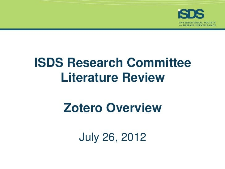 ISDS Research Committee    Literature Review    Zotero Overview      July 26, 2012