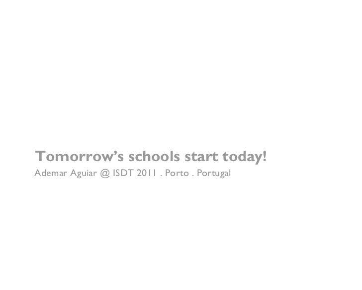 Tomorrow's schools start today!Ademar Aguiar @ ISDT 2011 . Porto . Portugal