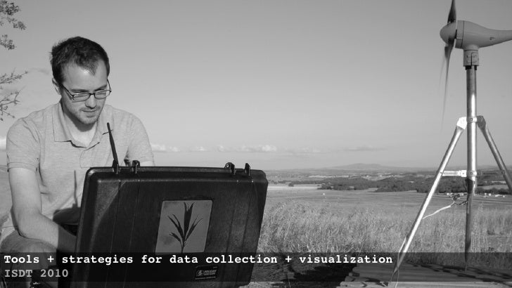 Tools + strategies for data collection + visualization ISDT 2010