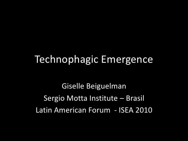Technophagic Emergence<br />Giselle Beiguelman<br />Sergio Motta Institute – Brasil<br />Latin American Forum  - ISEA 2010...