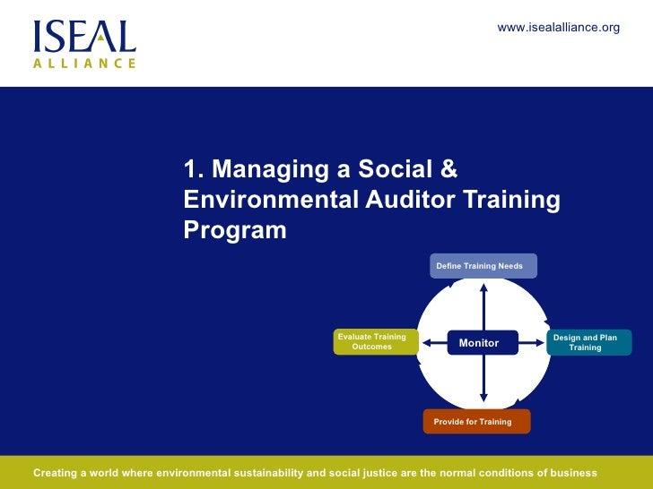 1. Managing a Social & Environmental Auditor Training Program Define Training Needs Provide for Training Monitor Design an...
