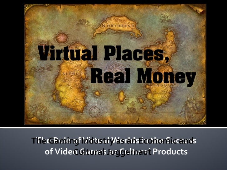 The Role of Virtual Worlds in the Success of Video Games as Cultural Products The Gaming Industry as an Economic and Cultu...