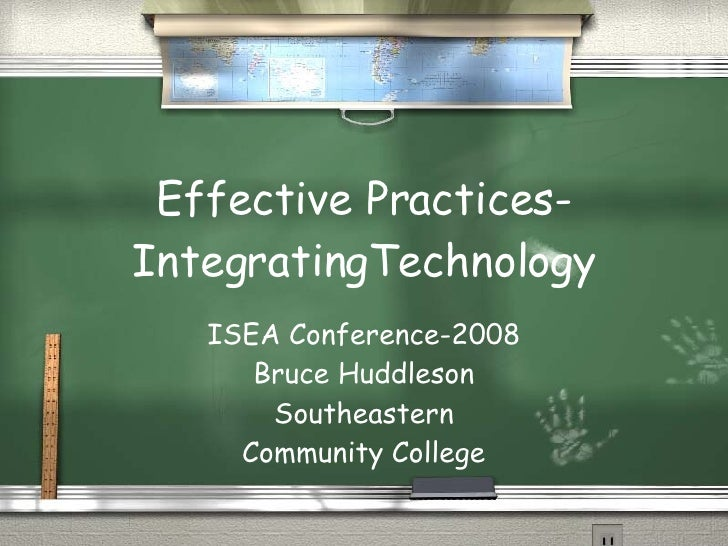 Effective Practices- IntegratingTechnology ISEA Conference-2008 Bruce Huddleson Southeastern Community College