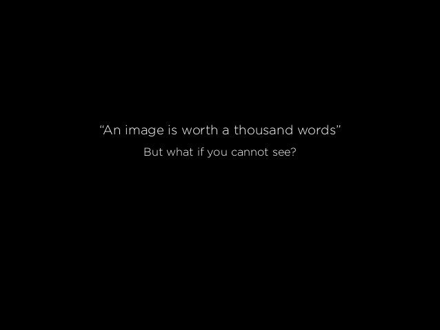 """""""An image is worth a thousand words"""" But what if you cannot see?"""