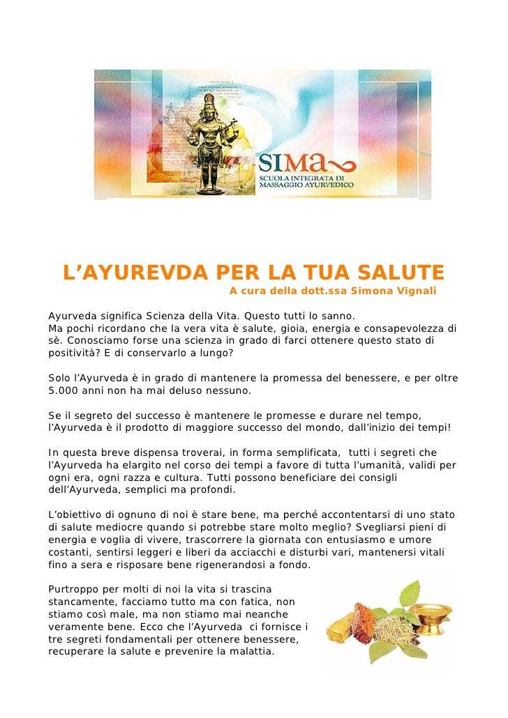 L'AYUREVDA PER LA TUA SALUTE                                    A cura della dott.ssa Simona VignaliAyurveda significa Sci...