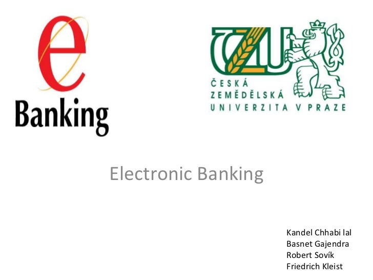 Electronic Banking                     Kandel Chhabi lal                     Basnet Gajendra                     Robert So...