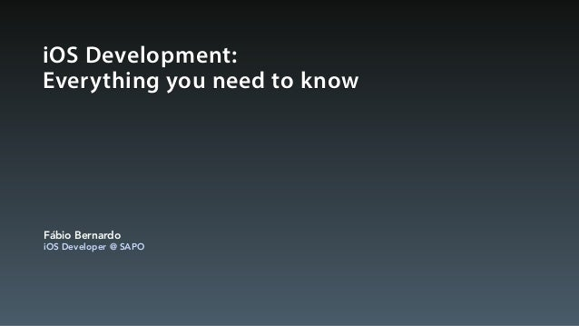 iOS Development:Everything you need to knowFábio BernardoiOS Developer @ SAPO