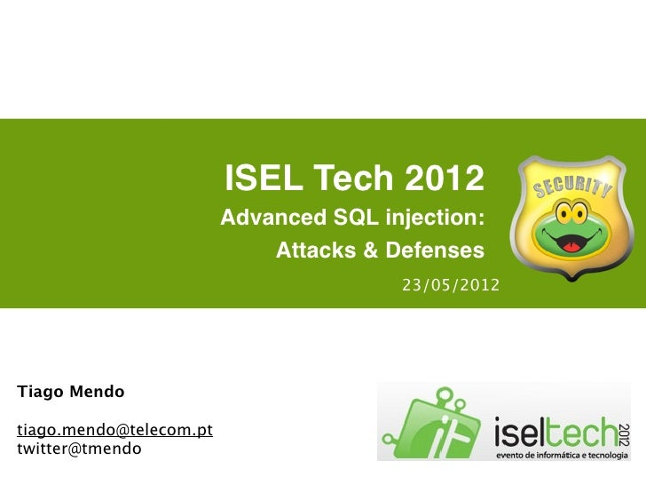 ISEL Tech 2012                         Advanced SQL injection:                             Attacks & Defenses             ...
