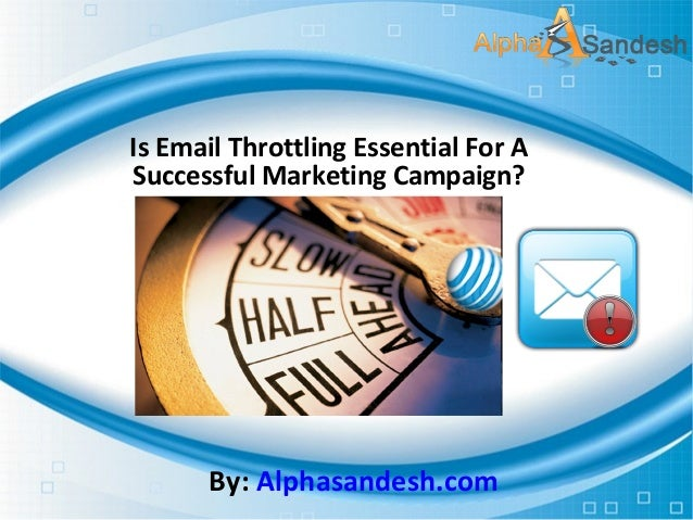 Is email throttling essential for a successful marketing campaign