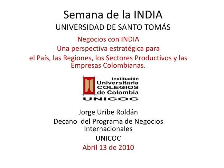 Semana de la INDIAUNIVERSIDAD DE SANTO TOMÁS<br />Negocios con INDIA<br />Unaperspectivaestratégicapara<br />el País, lasR...
