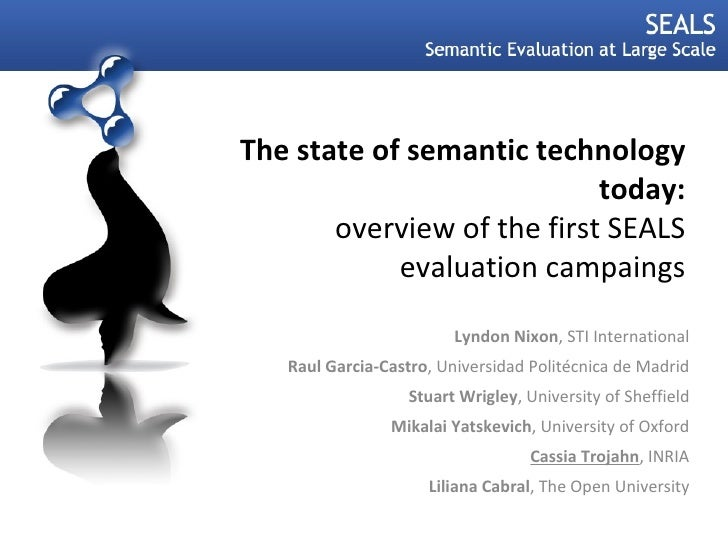 The state of semantic technology today: overview of the first SEALS evaluation campaings Lyndon Nixon , STI International ...